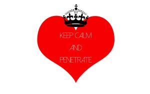 Keep Calm and Penetrate by batezippi