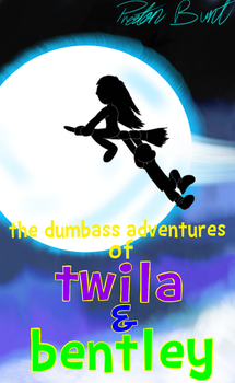 the dumbass adventures of twila and bentley by B3N7L3Y