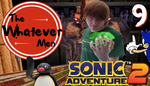 The Whatever Men Play: Sonic Adventure 2! - EP 9 by TheWhateverMen