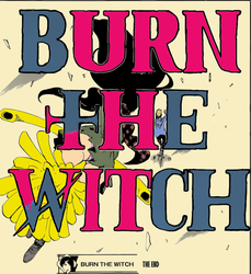 Burn The WitCH by NevTheStampede