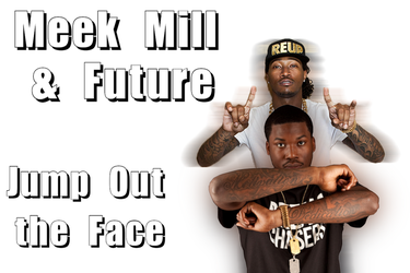 Meek Mill Ft. Future - Jump Out The Face by freshables