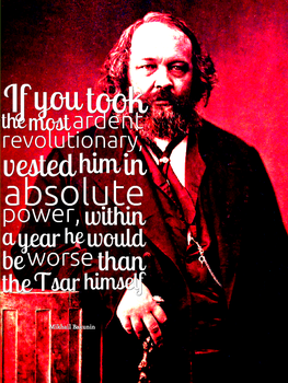 Bakunin On Giving To Much Power by DasBishop666