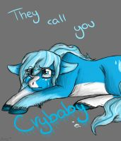 ~*They call you crybaby, crybaby~* by LadyMaliah