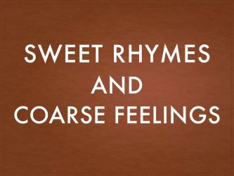 Sweet Rhymes and Coarse Feelings by THEMYSTERYWRITER