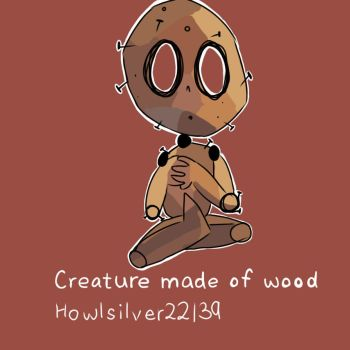 Wooden Creature by howlsilver22139