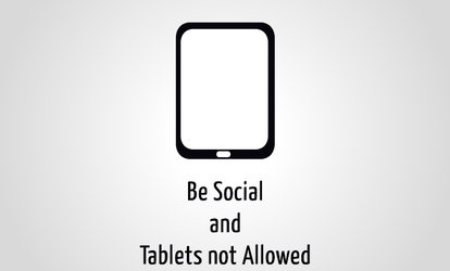 Be Social and Tablets not Allowed by aplus89