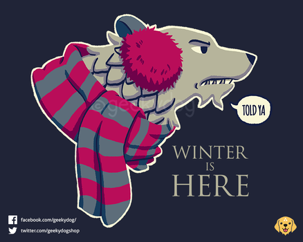 Winter Is Here by Geekydog