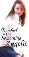 Touched By Something Angelic by xoxdaisychainxox