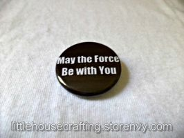 May the Force Be With You 1.25 inch pinback button by LittleHouseCrafting