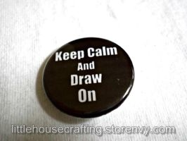Keep Calm and Draw On 1.25 pinback button by LittleHouseCrafting