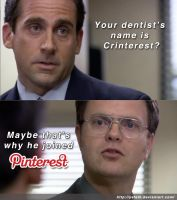 Your dentist's name is Crinterest? by yefeth