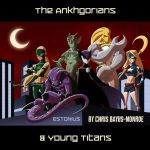 The Ankhgorians and Young Titans! By Chris Munro! by Estonius
