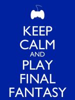 Keep Calm and Play Final Fantasy by Xendrak18
