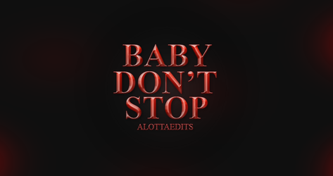 Baby Don't Stop - text style by alottaedits