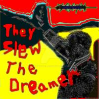 They Slew The Dreamer - Graphic by garyrevel