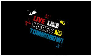 Live like there's no tommorow by ItsInUsAll