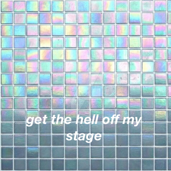 get the hell off my stage by GdeeeeLovr96