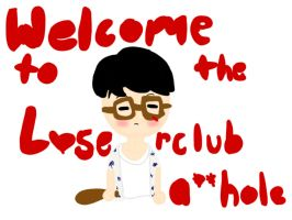 Welcome to the losersclub asshole by NillyWilly011