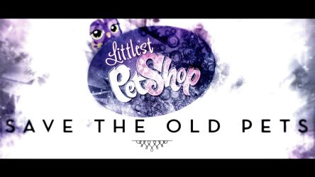 Littlest Pet Shop Save the old LPS (Movie Effects) by illumnious