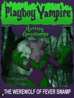 Getting Goosebumps - The Werewolf of Fever Swamp by PlayboyVampire