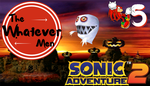 The Whatever Men Play: Sonic Adventure 2! - EP 5 by TheWhateverMen