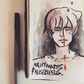 Nightmares and Nosebleeds by adrawer4ever