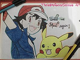 Ash and Pikachu~Until we meet Again! by TheKalosQueenSerena
