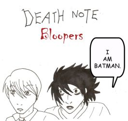 DN Bloopers by crystal-of-ix