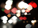 Slow It Down - Promotional by RinoTheBouncer