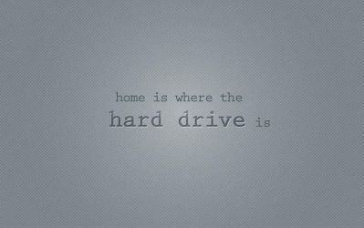 home is where the HDD is by gabriela2400