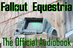 Fallout Equestria: The Official Audiobook by NPCtendo