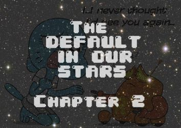 The Default in Our Stars Chp. 2 by Cartuneslover16