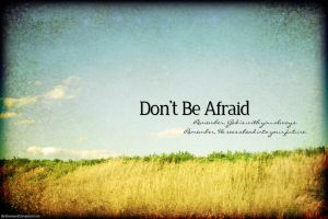 Don't Be Afraid by Bickhamsarah