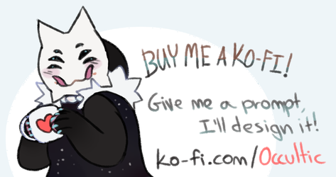 I have a Ko-fi!! I'm accepting design prompts! by occultic