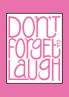 Don't Forget to Laugh pink by mrana