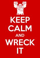 Keep calm poster-wreck it Ralph by TheHylianHaunter