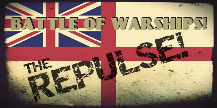 Battle of Warships! The Repulse! by SpringDog619