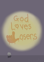 God Loves Losers by ChristianPony99