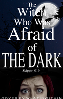 The Witch Who Was Afraid of the Dark by The-Luminist