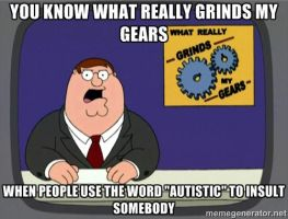 You Know What Really Grinds My Gears - Autism by KillerTeddyBear94