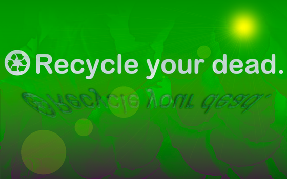 Recycle your dead by highmystica