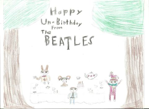 Happy Un-Birthday from The Beatles!!! by LittleMissHarrison