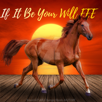 If It Be Your Will EEE by jlryanhorses