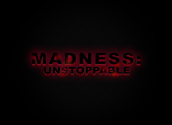 Madness: Unstoppable by Moo12321