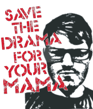 T-shirt design: Save the Drama for your Mama by GaladrielStar