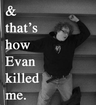 and that's how Evan killed me. by pedestrianREX