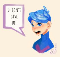 D-Don't give up! by ClaimTheSkies