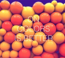 On colors is better by TheNaturaGrafic