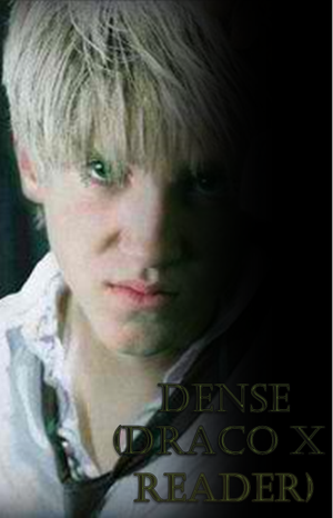 Dense (Draco Malfoy x Reader) Chapter 1 by JustAFanictioner on