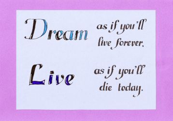 Dream as if you'll live forever by Itti